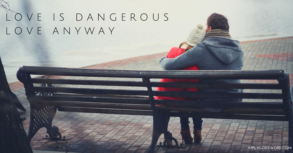 Love anyway Mark Ballenger Bible Love is dangerous