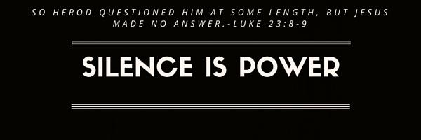 Why did Jesus stay silent, why did Jesus not speak to Herod