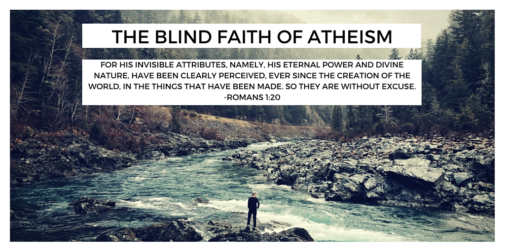 The blind faith of atheism