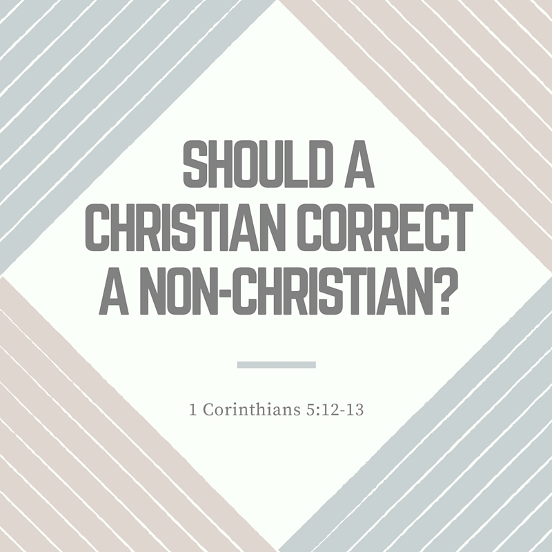 Should a Christian Correct a non-Christian (2)