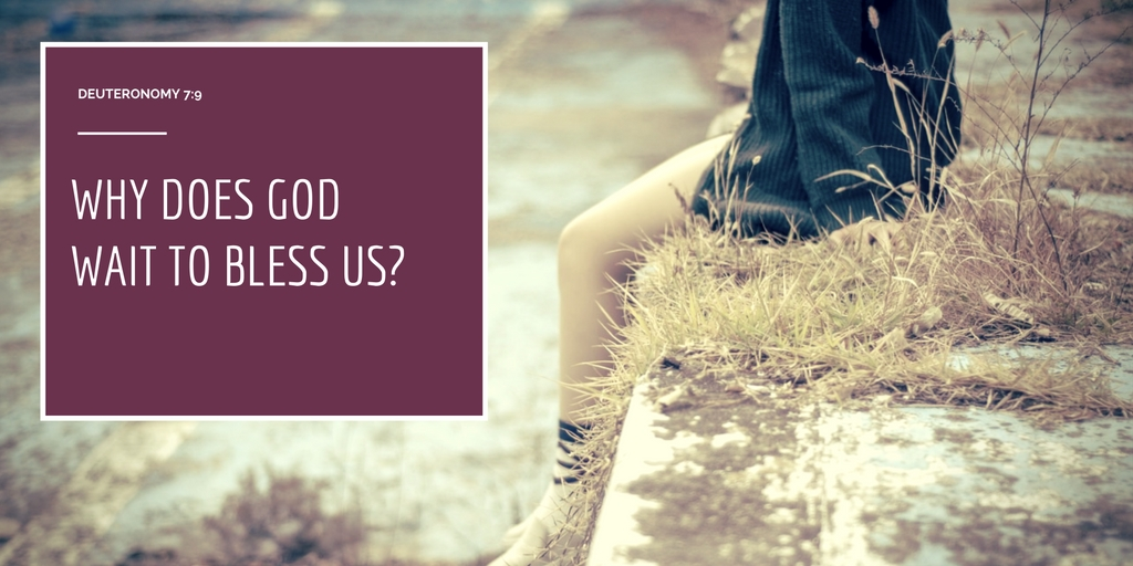 why does God wait to bless us_