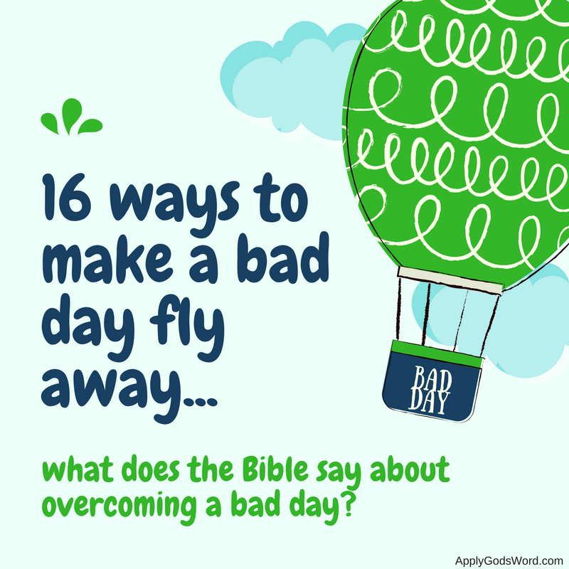 What does the bible say about having a bad day