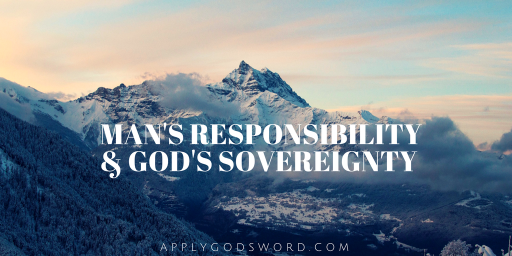 man's Responsibility and God's Sovereignty