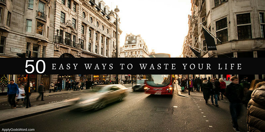 ways to waste your life bible Christian