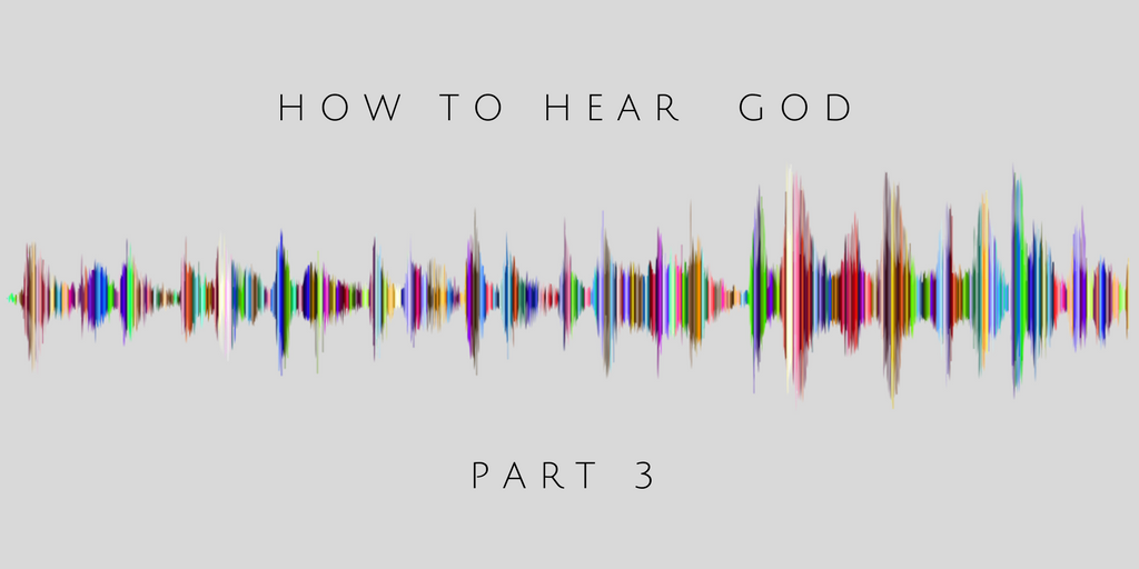 how to hear God part 3