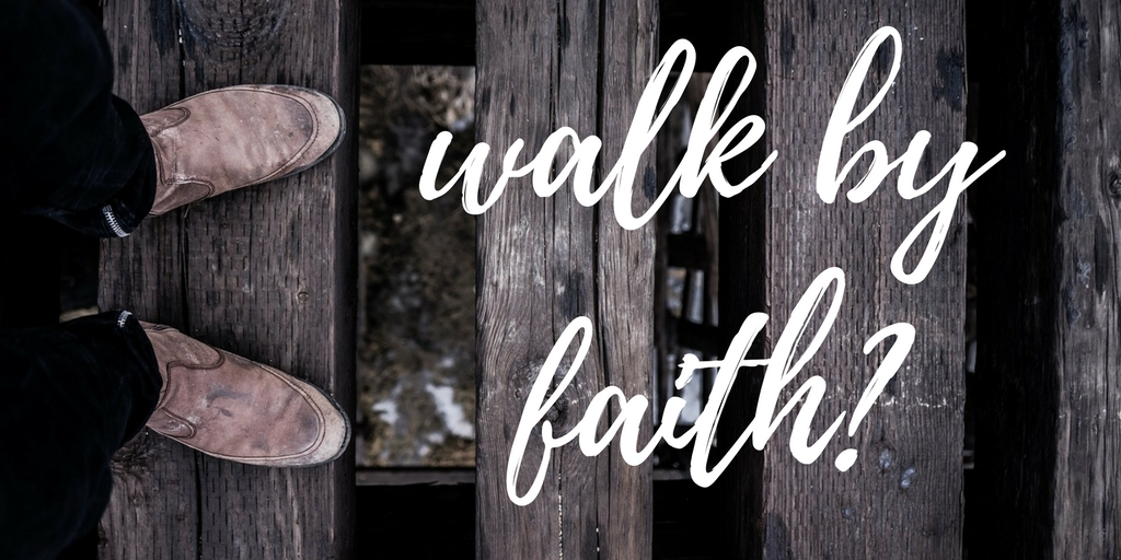 what walk by faith not by sight mean