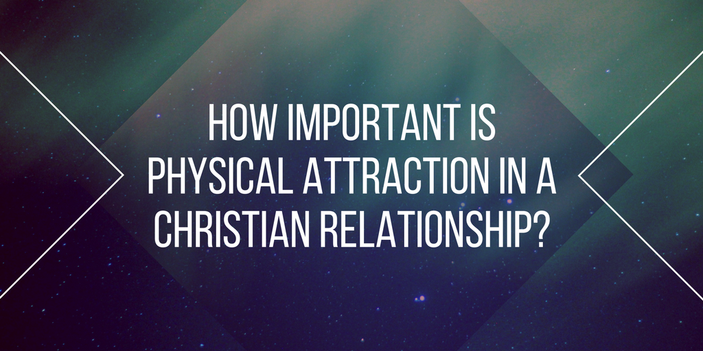 how important is a physical attraction in a christian relationship