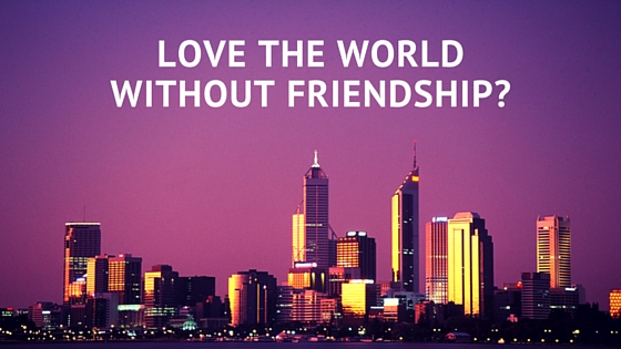What does frienship with the world look like?