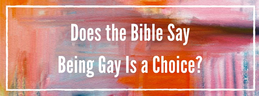 Does the Bible Say Being Gay Is a Choice_
