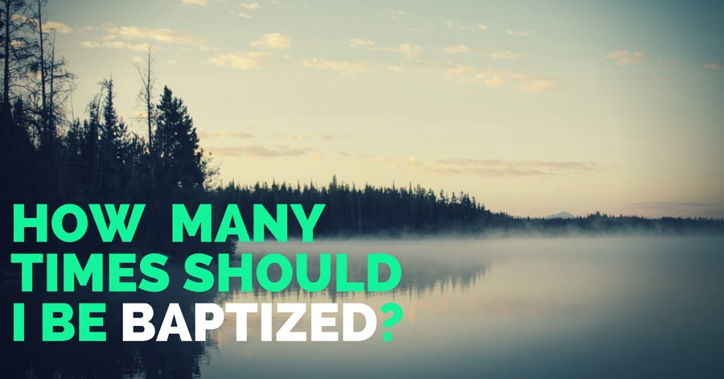 Should You be baptized more than once?