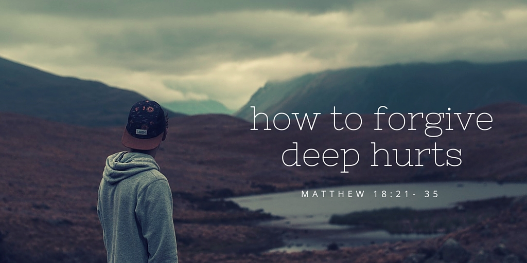 how to forgive someone who has deeply hurt you bible christian