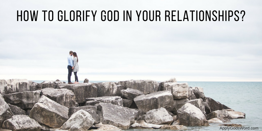 how to glorify God in your relationships
