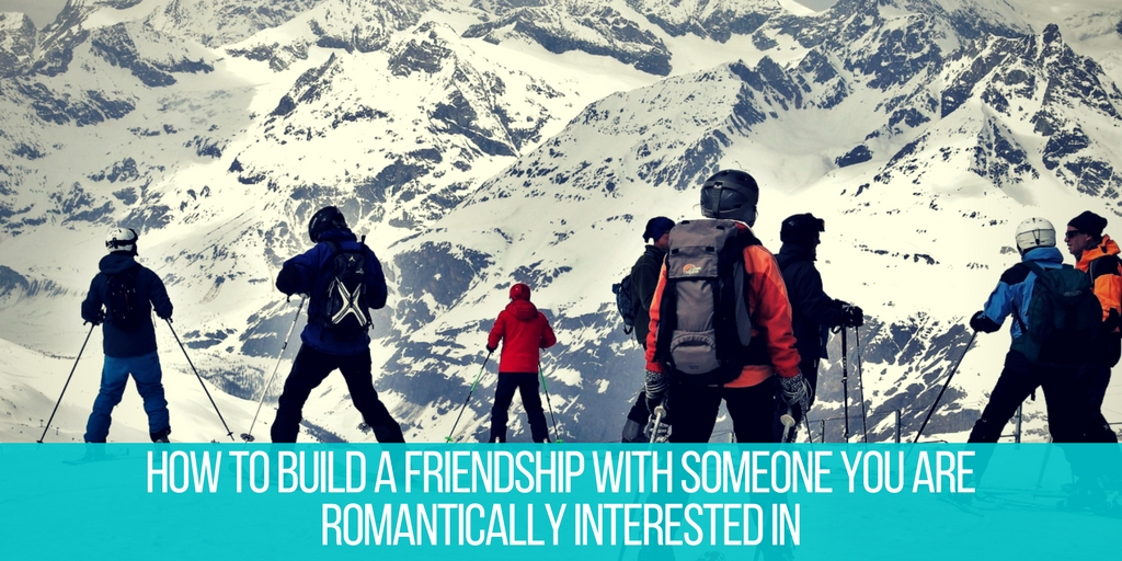 How to Become Friends with Someone You Like Romantically