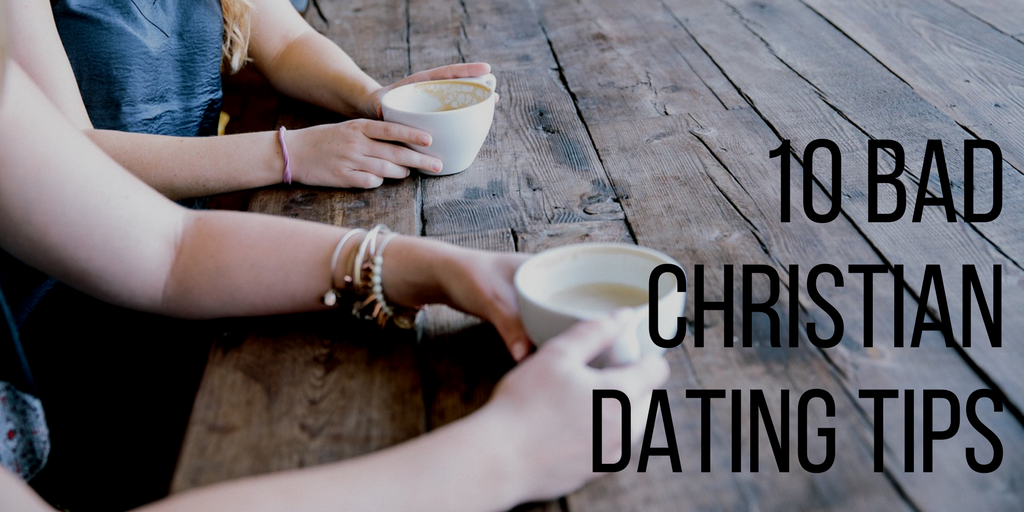 Christian dating bad tips