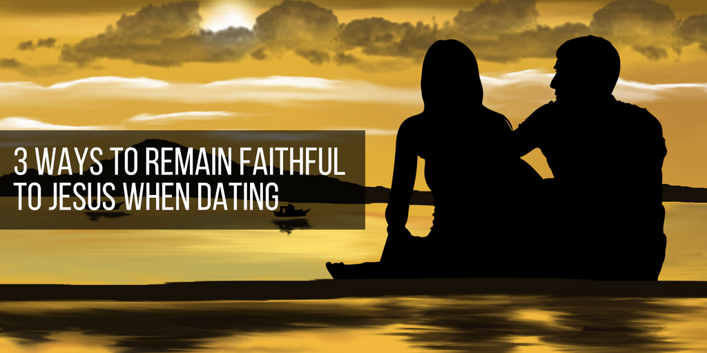 christian relationship advice how to remain faithful to Jesus