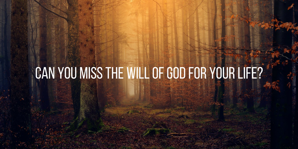 can you miss the will of God for your life_