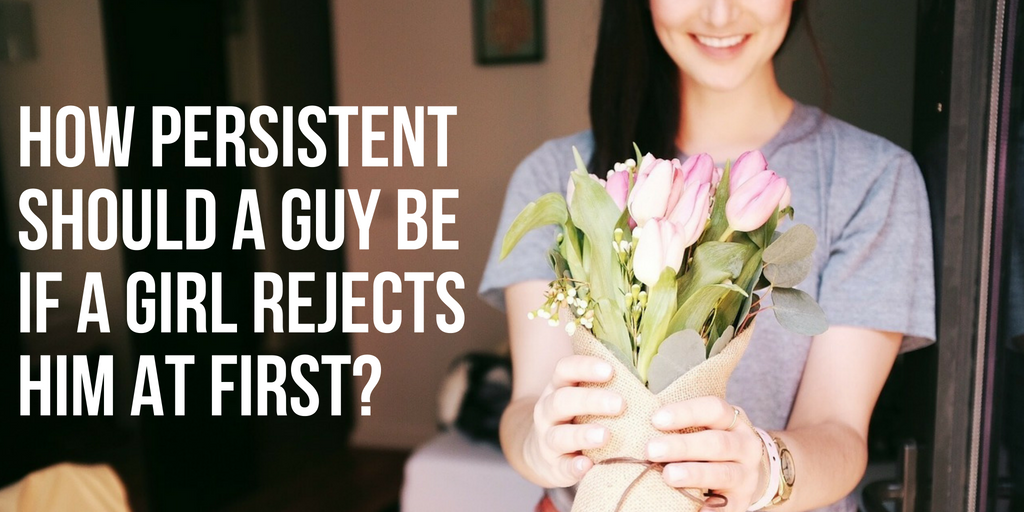 how persistent should you be with a girl