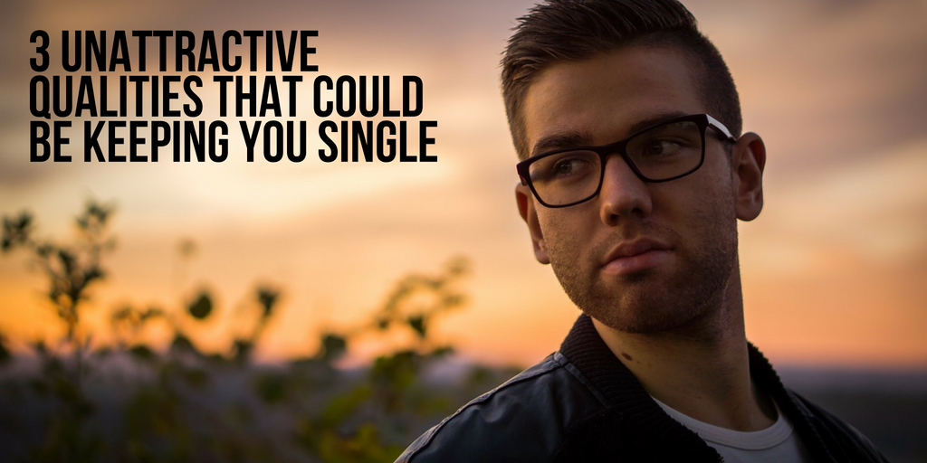 unattractive qualities keeping you single Christian dating