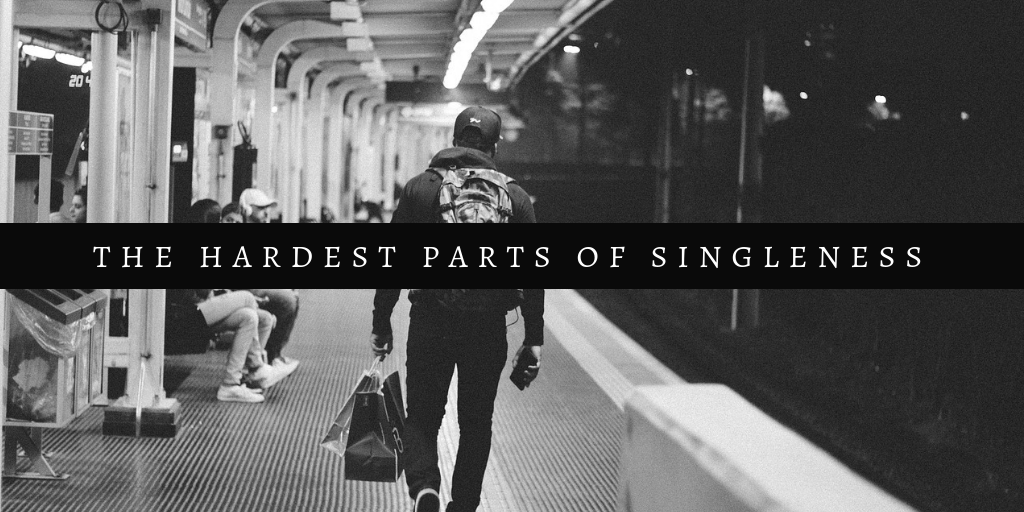 the hardest parts of singleness