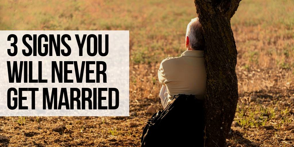 3 Signs You Will Never Get Married | ApplyGodsWord com
