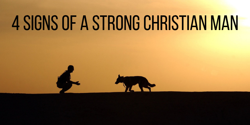 4 signs of a strong Christian man bible