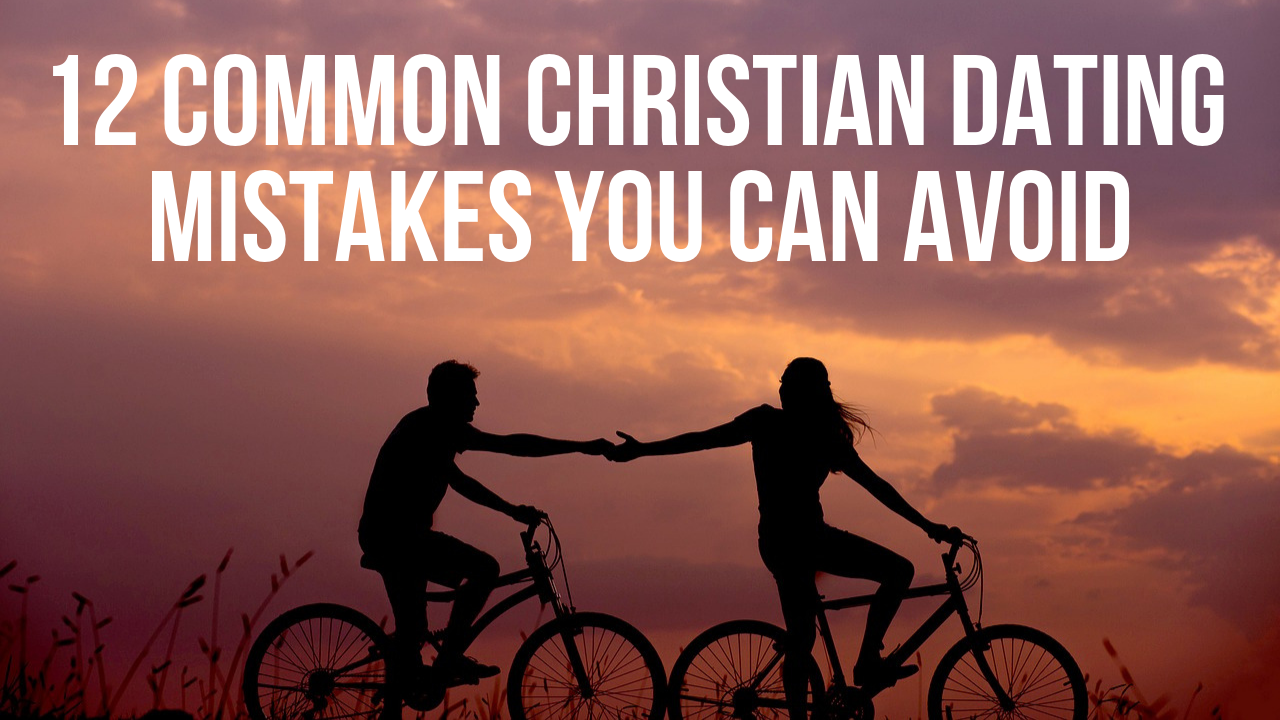 christian dating mistakes