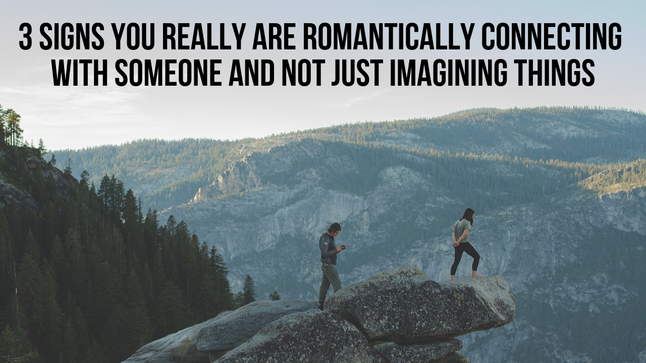 3 Signs You Really Are Romantically Connecting with Someone