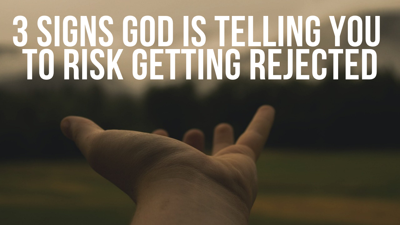 3 signs God is telling you to risk getting rejected