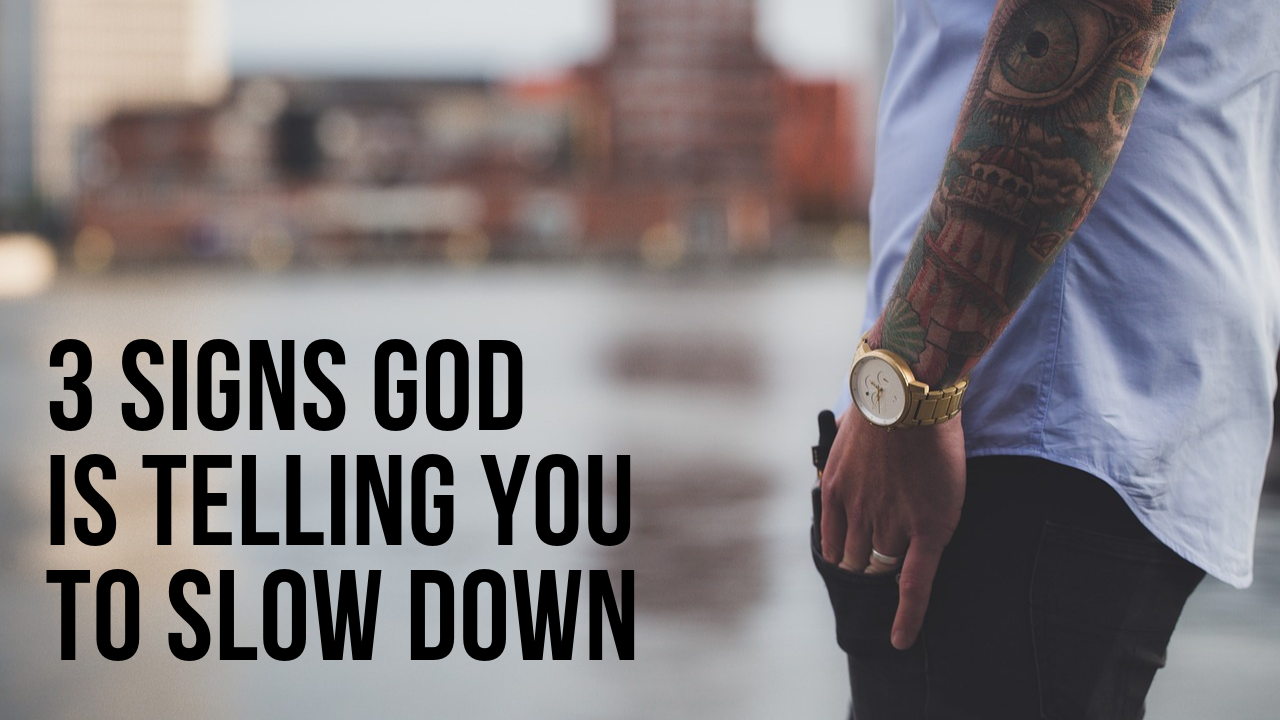 3 signs God is telling you to slow down