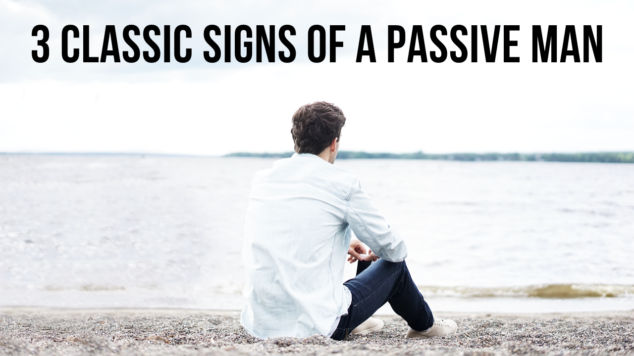 Signs of a passive man