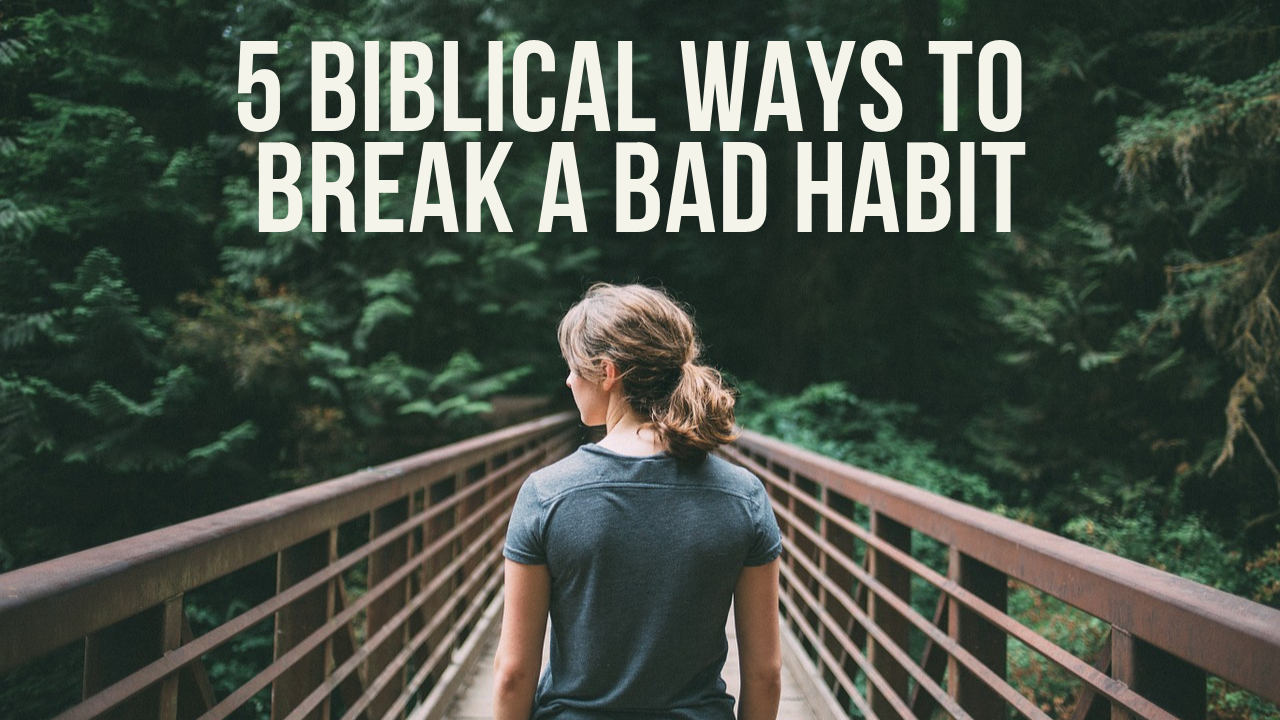 breaking a bad habit bible