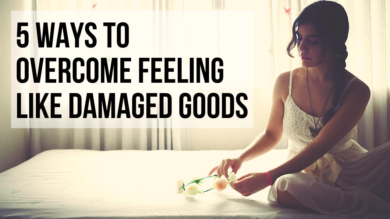 feeling like damaged goods