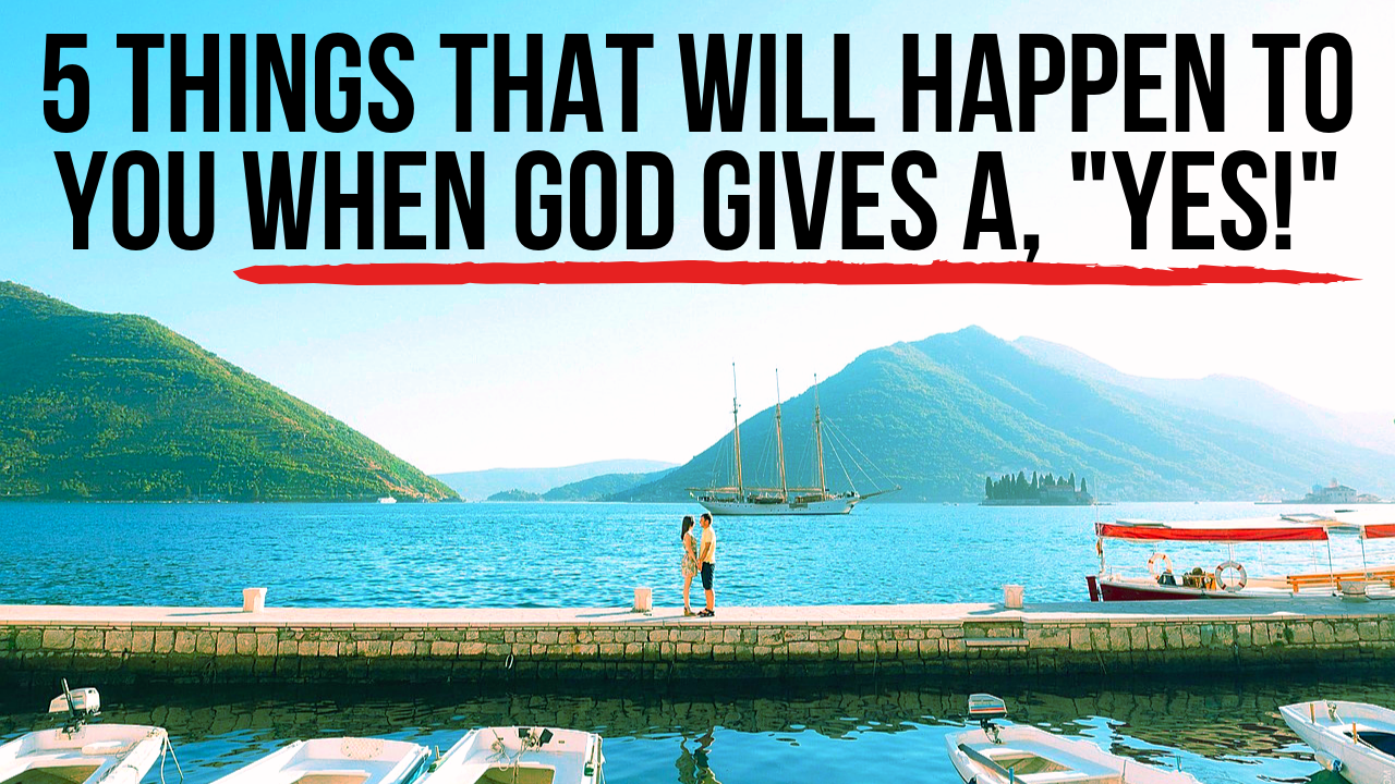 Things that will happen when God says yes